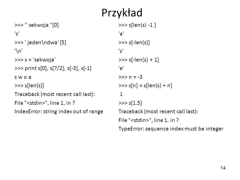 Przykład >>> sekwoja [0] s